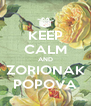KEEP CALM AND ZORIONAK POPOVA - Personalised Poster A4 size