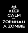 KEEP CALM AND ZORNHAU A ZOMBIE - Personalised Poster A4 size
