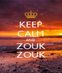 KEEP CALM AND ZOUK ZOUK - Personalised Poster A4 size