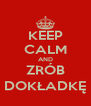 KEEP CALM AND ZRÓB DOKŁADKĘ - Personalised Poster A4 size