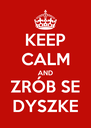 KEEP CALM AND ZRÓB SE DYSZKE - Personalised Poster A4 size