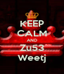 KEEP CALM AND Zu53 Weetj - Personalised Poster A4 size