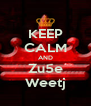KEEP CALM AND Zu5e Weetj - Personalised Poster A4 size