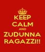 KEEP CALM AND ZUDUNNA RAGAZZI!! - Personalised Poster A4 size