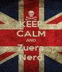 KEEP CALM AND Zuera Nerd - Personalised Poster A4 size