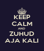 KEEP CALM AND  ZUHUD AJA KALI - Personalised Poster A4 size