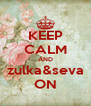 KEEP CALM AND zulka&seva ON - Personalised Poster A4 size