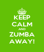 KEEP CALM AND ZUMBA AWAY! - Personalised Poster A4 size