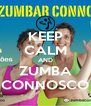 KEEP CALM AND ZUMBA CONNOSCO - Personalised Poster A4 size