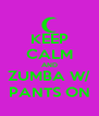 KEEP CALM AND ZUMBA W/ PANTS ON - Personalised Poster A4 size