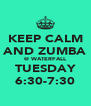 KEEP CALM AND ZUMBA @ WATERFALL TUESDAY 6:30-7:30 - Personalised Poster A4 size