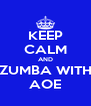 KEEP CALM AND ZUMBA WITH AOE - Personalised Poster A4 size