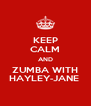 KEEP CALM AND ZUMBA WITH HAYLEY-JANE  - Personalised Poster A4 size