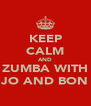KEEP CALM AND ZUMBA WITH JO AND BON - Personalised Poster A4 size