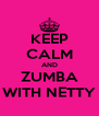 KEEP CALM AND ZUMBA WITH NETTY - Personalised Poster A4 size