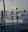 KEEP CALM AND ZUMETE  - Personalised Poster A4 size