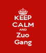 KEEP CALM AND Zuo Gang - Personalised Poster A4 size