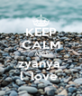 KEEP CALM AND zyanya  l  love  - Personalised Poster A4 size