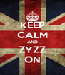 KEEP CALM AND ZYZZ ON - Personalised Poster A4 size
