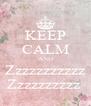 KEEP CALM AND Zzzzzzzzzzz Zzzzzzzzzz  - Personalised Poster A4 size