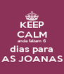 KEEP CALM anda faltam 6 dias para AS JOANAS - Personalised Poster A4 size