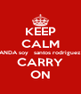 KEEP CALM ANDA soy   santos rodriguez CARRY ON - Personalised Poster A4 size