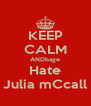 KEEP CALM ANDbage Hate Julia mCcall - Personalised Poster A4 size