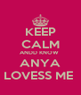 KEEP CALM ANDD KNOW  ANYA LOVESS ME  - Personalised Poster A4 size