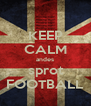 KEEP CALM andes sprot FOOTBALL - Personalised Poster A4 size