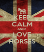 KEEP CALM ANDf LOVE HORSES - Personalised Poster A4 size
