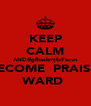 KEEP CALM ANDffgfhaskmjfzFxcvn BECOME  PRAISE  WARD  - Personalised Poster A4 size
