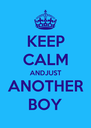 KEEP CALM ANDJUST ANOTHER BOY - Personalised Poster A4 size