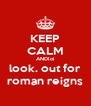 KEEP CALM ANDloi look. out for roman reigns - Personalised Poster A4 size
