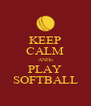 KEEP CALM ANDo PLAY SOFTBALL - Personalised Poster A4 size
