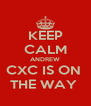 KEEP CALM ANDREW CXC IS ON  THE WAY  - Personalised Poster A4 size