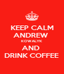 KEEP CALM ANDREW  KOWALYK AND  DRINK COFFEE - Personalised Poster A4 size