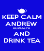 KEEP CALM ANDREW  KOWALYK AND DRINK TEA - Personalised Poster A4 size