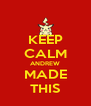 KEEP CALM ANDREW MADE THIS - Personalised Poster A4 size