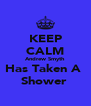KEEP CALM Andrew Smyth Has Taken A  Shower  - Personalised Poster A4 size