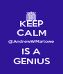 KEEP CALM @AndrewWMarlowe IS A GENIUS - Personalised Poster A4 size