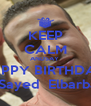 KEEP CALM ANDSAY  HAPPY BIRTHDAY  TO Sayed  Elbarbare  - Personalised Poster A4 size