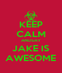 KEEP CALM ANDSAY JAKE IS AWESOME - Personalised Poster A4 size