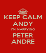 KEEP CALM ANDY I'M MARRYING PETER ANDRE - Personalised Poster A4 size