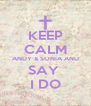 KEEP CALM ANDY & SONIA AND SAY  I DO - Personalised Poster A4 size