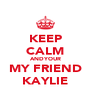KEEP CALM ANDYOUR MY FRIEND KAYLIE - Personalised Poster A4 size