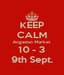 KEEP CALM Angaston Market 10 - 3 9th Sept. - Personalised Poster A4 size