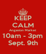 KEEP CALM Angaston Market 10am - 3pm Sept. 9th - Personalised Poster A4 size