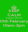 KEEP CALM Angaston Market 10th February 10am-3pm - Personalised Poster A4 size