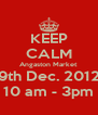 KEEP CALM Angaston Market 9th Dec. 2012 10 am - 3pm - Personalised Poster A4 size