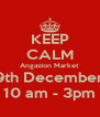 KEEP CALM Angaston Market 9th December 10 am - 3pm - Personalised Poster A4 size